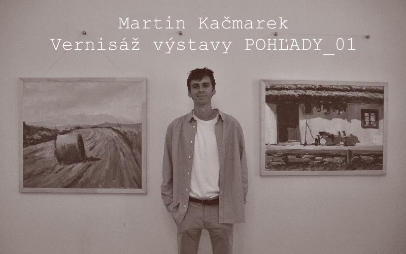 """12.9.201717:00<br>MARTIN KAČMAREK """"Pohľady _01<br>vernisáž výstavy"""